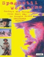 Spaghetti Westerns: Cowboys and Europeans from Karl May to Sergio Leone (Cinema and Society) артикул 1390a.